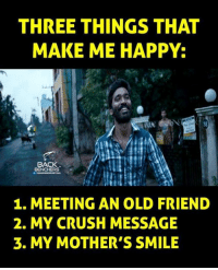 things that make me happy: THREE THINGS THAT  MAKE ME HAPPY:  BACK  BENCHERS  1. MEETING AN OLD FRIEND  2. MY CRUSH MESSAGE  3. MY MOTHER'S SMILE