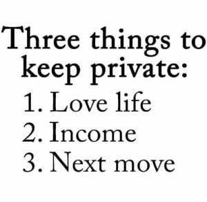 Facts, Life, and Love: Three things to  keep private:  1. Love life  2. Income  3, Next move Facts or nah?👇🤔