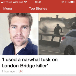 The very best kind of madlad. An absolute legend.: Three WiFi Call ?  © 81%  10:41  Menu  Top Stories  'I used a narwhal tusk on  London Bridge killer'  1 hour ago UK The very best kind of madlad. An absolute legend.