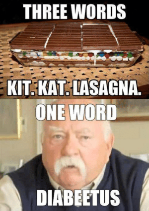 """Saw this meme and said """"Wtf is this? Its called Candy Lasagna ...: THREE WORDS  KIT.KAT LIASAGNA  ONE WORD  DIABEETUS Saw this meme and said """"Wtf is this? Its called Candy Lasagna ..."""