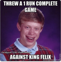 THREW A1RUN COMPLETE  GAME  facebook.com/TheMLBMeme  AGAINST KING FELIX  r, net  memegener One does not simply beat King Felix! (Dustin Roberts)