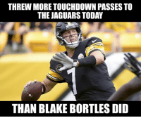 I hope Jacksonville gave Big Ben the game ball: THREW MORE TOUCHDOWN PASSES TO  THE JAGUARS TODAY  THAN BLAKE BORTLES DID I hope Jacksonville gave Big Ben the game ball