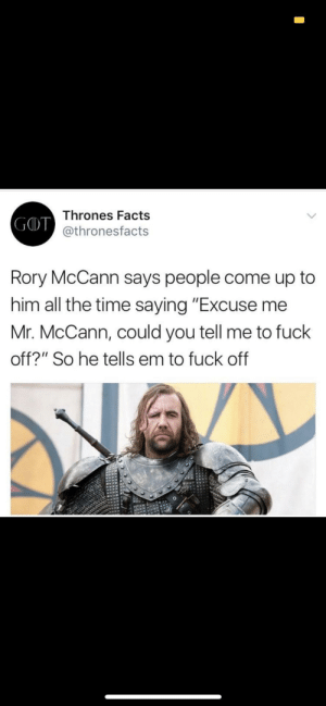 "Facts, Fuck, and Http: Thrones Facts  GD@thronesfacts  Rory McCann says people come up to  him all the time saying ""Excuse me  Mr. McCann, could you tell me to fuck  off?"" So he tells em to fuck off Unexpectedly wholesome GOT via /r/wholesomememes http://bit.ly/2HthamH"