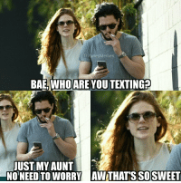 Af, Bae, and Savage: ThronesMemes  BAE,WHOARE YOUTEXTING  AREYOU TEXTINGP  JUST MY AUNT  NO NEED TO WORRY  AW THATS SOSWEET Jon is savage af 😂 https://t.co/kO45OfjbPj