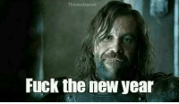 "New Year's, Fuck, and Happy: ThronesMemes  Fuck the new year ""Happy new ye--"" https://t.co/xuHtNVAiS3"