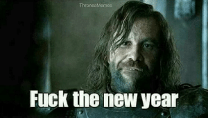 """Happy new ye--"" https://t.co/xuHtNVAiS3: ThronesMemes  Fuck the new year ""Happy new ye--"" https://t.co/xuHtNVAiS3"