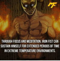 Facts, Hype, and Meme: THROUGH FOCUS AND MEDITATION, IRON FIST CAN  SUSTAIN HIMSELF FOR EXTENDED PERIODS OFTIME  INEXTREMETEMPERATURE ENVIRONMENTS |- What did you think of the iron fist series? Fact via: @marveltruefacts -| - - - - marvel marveluniverse dccomics marvelcomics dc comics hero superhero villain xmen apocalypse xmenapocalypse geekhype hype doctorstrange spiderman deadpool meme captainamerica ironman teamcap teamstark teamironman civilwar captainamericacivilwar marvelfact marvelfacts fact facts logan