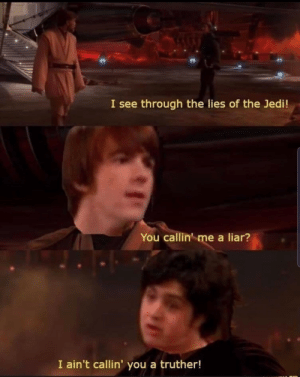 Liarrr: through the lies of the Jedi!  You callin' me a liar?  I ain't callin' you a truther! Liarrr