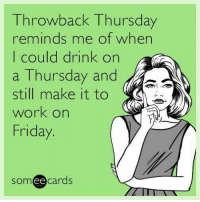 Those were the days: Throwback Thursday  reminds me of when  I could drink on  a Thursday and  still make it to  work on  Friday  cards  ee Those were the days