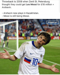 Arsenal, Barcelona, and Funny: Throwback to 2008 when Zenit St. Petersburg  thought they could get Leo Messi for £18 million +  Arshavin.  Arshavin now plays in Kazakhstan  Messi is still being Messi. This is too funny 😂😂 lionelmessi leomessi Arsenal arshavin messi fcbarcelona barcelona neymar