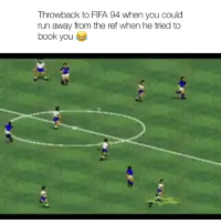 Fifa, Memes, and Run: Throwback to FIFA 94 when you could  run away from the ref when he tried to  book you 😂😂