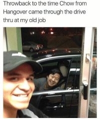 Memes, Hangover, and Drive: Throwback to the time Chow from  Hangover came through the drive  thru at my old job  011 Good times. | Follow @aranjevi for more!