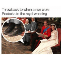 Memes, Wedding, and Reeboks: Throwback to when a nun wore  Reeboks to the royal wedding Nunlife 😂😂😂
