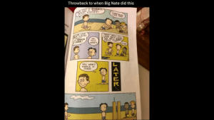 Does this even count as a meme: Throwback to when Big Nate did this  AwwTHIS IS SWEET!  ASTLE, KIDDIES  LIMETHING  AKE  YEAH WELL, TLL  COME BACK LATER  AND WELL SEE  ABOUT THAT!  ETTER LOOK  SCRUBS  bUT  MIGHT  UST  IT OVER K  NO.  You  WON'T  FINE  YOU WON'T  KNOCK IT  OVER  00  HATER Does this even count as a meme
