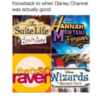 Disney, Life, and Memes: throwback to when Disney Channel  was actually good  DISNEP  The  ANNAH  Suite Life  ONTANA  of  ㄠ  that'sS  ravenWizards  OF WAVERLY PIACE Which is your favorite!!