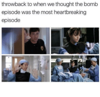 Lol, Memes, and Thought: throwback to when we thought the bomb  episode was the most heartbreaking  episode Lol the early days 😭 #GreysAnatomy https://t.co/tC4yRJXayg