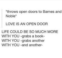 Opening Door: throws open doors to Barnes and  Noble*  LOVE IS AN OPEN DOOR  LIFE COULD BE SO MUCH MORE  WITH YOU -grabs a book-  WITH YOU -grabs another  WITH YOU -and another