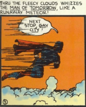 Tomorrow, Next, and Gay: THRU THE FLEECY CLOUDS WHİZZES  THE MAN OF TOMORROW, LIKE A  RUNAWAY METEOR!  NEXT  STOP, GAY  Cl The gay agenda strikes again!