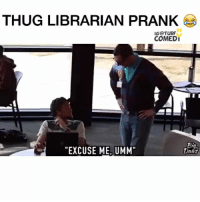 """Bruhh I would have punched him right in the mouth😭: THUG LIBRARIAN PRANK  IG@TURF  COMEDI  """"EXCUSE ME, UMM"""" Bruhh I would have punched him right in the mouth😭"""