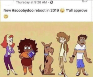 scoobydoo: Thursday at 9:28 AM  New #scoobydoo reboot in 2019 GO Y'all approve