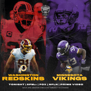 Can the @Vikings keep rolling? #SKOL Or will the @Redskins stop them in their tracks? #HTTR  📺: #WASvsMIN -- TONIGHT 8pm ET on @nflnetwork | @NFLonFOX | @PrimeVideo  How to watch: https://t.co/qkyWs2xW7J https://t.co/UvaZz2jyqQ: THURSDAY  *NIGHT  FOOTBALL  FOX  prime video  PLATINUM  REDS  DGS  REDSKINS  уiкіnGs  13  WASHINGTON  MINNESOTA  REDSKINS  VIKINGS  TONIGHT|8PMET IFOX | NFLN | PRIME VIDEO  NFLN AND AMAZON SIMULCAST SUBJECT TO CHANGE  DJ/A  CE Can the @Vikings keep rolling? #SKOL Or will the @Redskins stop them in their tracks? #HTTR  📺: #WASvsMIN -- TONIGHT 8pm ET on @nflnetwork | @NFLonFOX | @PrimeVideo  How to watch: https://t.co/qkyWs2xW7J https://t.co/UvaZz2jyqQ