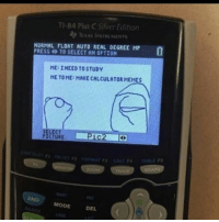 Memes, Silver, and 🤖: TI-84 Plus C Silver Edition  TexAS INSTRUMENTS  NORMAL FLOAT AUTO REAL DEGREE HP  PRESS D TO SELECT AN OPTION  HE: INEED TO STUDY  METO ME: MAKE CALCULATORMEMES  SELE  PICTURE  TAELE  2ND  MODE  DEL badsciencejokes