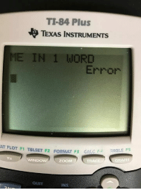 Zoom, Calc, and Texas: TI-84 Plus  TEXAS INSTRUMENTS  ME IN 1 WORD  Error  AT PLOT F) TBLSET F2 FORMAT F3 CALC F  FALE 5S  WINDOW  ZOOM  TRACE  GRAPH  QUIT  INS