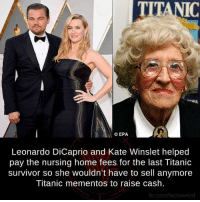 Leonardo DiCaprio, Memes, and Titanic: TI  A CEPA  Leonardo DiCaprio and Kate Winslet helped  pay the nursing home fees for the last Titanic  survivor so she wouldn't have to sell anymore  Titanic mementos to raise cash.  fb.com/factsweird