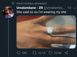 Shit, She, and She Said: ti Deniz Andres retweeted  Umalambane - ZN @Umalamba... . 1d  She said no so l'm wearing my shit  v  582 ti 10.1K  25.4K