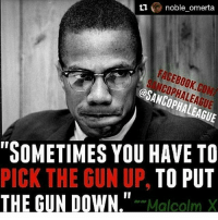 """Repost @noble_omerta with @repostapp ・・・ YOU Get IT !!: ti noble omerta  A NCOPHALEAGUE  """"SOMETIMES YOU HAVE TO  TO PUT  PICK THE GUN UP.  THE GUN DOWN.  Malcolm Repost @noble_omerta with @repostapp ・・・ YOU Get IT !!"""