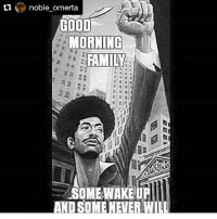 Repost @noble_omerta with @repostapp ・・・ salute the REAL✊: ti  noble omerta  GOOD  MORNING  AMILY  SOMEWAKEUP  SO  MILL Repost @noble_omerta with @repostapp ・・・ salute the REAL✊