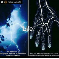 Repost @noble_omerta with @repostapp ・・・ ✋🔥✋: ti  noble omerta  Life  the physical is a  holographic reflection of the unseen  All is one. All is interconnected and woven  patterns of creation  The patterns and order thread All of Creation Repost @noble_omerta with @repostapp ・・・ ✋🔥✋