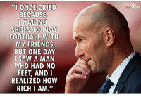 """Happy Birthday Zidane ... 👏🎂 🔻FREE FOOTBALL EMOJIS -> LINK IN OUR BIO! Credit : @thefootballarena: TI ONCE CRIED  BECAUSE  I HAD NO  SHOES TO PLAY  FOOTBALL WITH  MY FRIENDS  BUT ONE DAY  I SAW A MAN  WHO HAD NO  FEET, ANDI  REALIZED HOW  RICH I AM.""""  RENA Happy Birthday Zidane ... 👏🎂 🔻FREE FOOTBALL EMOJIS -> LINK IN OUR BIO! Credit : @thefootballarena"""