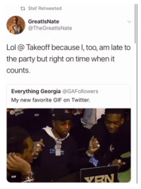 Blackpeopletwitter, Gif, and Lol: ti Stef Retweeted  GreatlsNate  @TheGreatlsNate  Lol @ Takeoff because I, too, am late to  the party but right on time when it  counts  Everything Georgia @GAFollowers  My new favorite GIF on Twitter <p>Take off wasn't left off, he was just taking his time (via /r/BlackPeopleTwitter)</p>