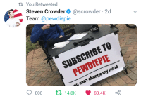 Mind Meme: ti You Retweeted  Steven Crowder@ @scrowder . 2d  Team @pewdiepie  SUBSCRIBE TO  PEWDIEPIE  гг vu can't change my mind  ti 14.8K  808  83.4k