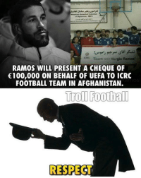 Memes, 🤖, and Uefa: Tiaan Sergio Ramos!  RAMOS WILL PRESENT A CHEQUE OF  €100,000 ON BEHALF OF UEFA TO ICRC  FOOTBALL TEAM IN AFGHANISTAN.  Troll Football  RESPEC Respect <3