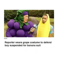 I can't wait for COLLEGEEE if i get in ahhhh: tibets  Reporter wears grape costume to defend  boy suspended for banana suit I can't wait for COLLEGEEE if i get in ahhhh