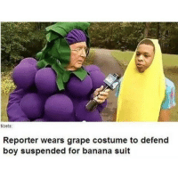 I have a new account its @horoscopingyourasshole: tibets:  Reporter wears grape costume to defend  boy suspended for banana suit I have a new account its @horoscopingyourasshole