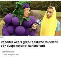 Banana Suits: tibets:  Reporter wears grape costume to defend  boy suspended for banana suit  based heisenberg  Real recognizes real