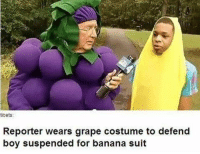 <p>What a grape time to be alive</p>: tibets:  Reporter wears grape costume to defend  boy suspended for banana suit <p>What a grape time to be alive</p>