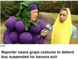 "Apple, Facebook, and Football: tibets  Reporter wears grape costume to defend  boy suspended for banana suit shatterstag:  gaymergirls:  basedheisenberg:  Real recognizes real.  I finally got curious and decided to google this story, and the headline is just the tip of the iceberg.   Let it never be said again that journalism is a humorless business. Covering an odd tale about a 14-year-old autistic boy who was handcuffed by police and suspended for running down the sidelines of a high school football game at halftime wearing a banana costume, Washington, D.C. reporter Pat Collins donned a grape suit and went out to get his story. Speaking to Bryan Thompson, who pulled the prank on Sept. 14 and found himself at the center of a controversy over the school's response, Collins' sarcastic outrage seemed palpable. ""School officials accused him of being disruptive and disrespectful,"" Collins said. ""Frankly, I don't see what all the fuss is about."" He asked the student: ""Why a banana? Why not a … grape?"" ""I don't know,"" Thompson replied. ""Potassium is great."" Following the prank, Colonial Forge High School Principal Karen Spillman suspended Thompson for 10 days, and even recommended that he be kicked out of school for the entire year. Shortly thereafter, Thompson had composed his own rap song about the incident (called ""Free Banana Man!""), set up a Facebook page dedicated to ""Banana Man,"" and someone even launched a petition calling for his suspension to be lifted. Thompson's outrage at the punishment was shared by his fellow students, who began creating yellow t-shirts that read, ""Free Banana Man!"" So the school did what schools so often do when their authority is challenged: they banned the shirts, began confiscating them, and sent students to detention for supporting their classmate. That's when the American Civil Liberties Union got involved, telling the principal that her actions were unconstitutional. ""But when you think about it, you might see [the school's] point,"" Collins jokingly concluded. ""It starts with a banana. Then, all of the sudden, you have an apple, and an orange, and maybe a grape! And before you know it, you have fruit salad in the schools! We can't have that."" The school's principal was ultimately forced to resign, and Thompson has since returned to his studies. [x]   NICE"