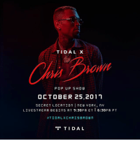 SPONSORED: Watch Chris Brown live from NYC today from wherever you're at with TIDAL's exclusive livestream on 9:30 PM ET: TIDAL.com-ChrisBrown TIDALXChrisBrown: TIDAL X  Ch  POP UP SHOW  OCTOBER 25,2011  SECRET LOCATIOn nE YORK, n  LIVESTREAM BEGINS AT 9:30PM ET6:30PM PT  #TIDAL)( C H R I S BROWN  TIDAL SPONSORED: Watch Chris Brown live from NYC today from wherever you're at with TIDAL's exclusive livestream on 9:30 PM ET: TIDAL.com-ChrisBrown TIDALXChrisBrown