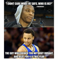 "😏😏😏 ... steph stephen curry stephcurry stephencurry russell westbrook russ west russellwestbrook okc thunder warriors kd nba meme memes funny basketball nbamemes: TIDONT CARE WHAT HE SAYS, WHO IS HE?""  @NBAMEMES  1900  THE GUY WHORUINED YOUWITHOUT DURANT  AND BEAT YOU 4-OTHISYEAR 😏😏😏 ... steph stephen curry stephcurry stephencurry russell westbrook russ west russellwestbrook okc thunder warriors kd nba meme memes funny basketball nbamemes"
