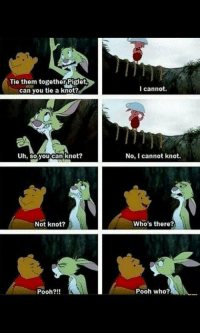 I love this 😂😂 https://t.co/lARr2k4vE2: Tie them together Piglet.  can you tie a knot?  Uh, so you can knot?  Not knot?  Pooh?!!  I cannot.  No, I cannot knot.  who's there?  Pooh who? I love this 😂😂 https://t.co/lARr2k4vE2