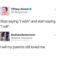 "@hardcorecomedy2.0 posts the most savage memes Bruh 😭😭: Tiffany Alvord  @TiffanyAlvord  Stop saying ""l wish"" and start saying  ""l will""  bauhausfanaccoun  @hyped resonance  @commentawards  smack m  titties W  I will my parents still loved me @hardcorecomedy2.0 posts the most savage memes Bruh 😭😭"