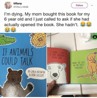 "Memes, Savage, and Wshh: tiffany  @Tiffany 1985B  Follow  I'm dying. My mom bought this book for my  6 year old and I just called to ask if she had  actually opened the book. She hadn't.  フ>;  IF AMIMALS  COULD TALK  ""I THINK I HAVE  A COKE PROBLEM  POLAR BEAR  ""WHERE THE FUCK  )  ARE MY KEYS?""  -KANGAROO  ︵)  BY CARLA BUTWIN  JOSH CASSIDY Savage Kangaroo 😳😂 WSHH"