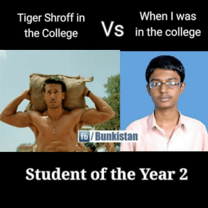 student of the year: Tiger Shroff in  When I was  the CollegeVS  in the college  Bunkistan  Student of the Year 2