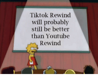 Facts, youtube.com, and Will: Tiktok Rewind  will probably  still be better  than Youtube  Rewind we must face the facts