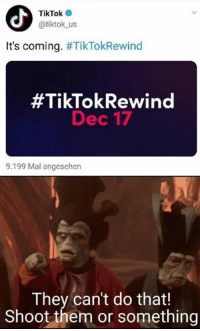 Memes, 🤖, and Them: TikTok  @tiktok us  It's coming. #TikTokRewind  #TikTokRewind  Dec 17  9.199 Mal angesehen  They can't do that!  Shoot them or something pls no