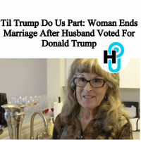 """Til Trump Do Us Part: Woman Ends  Marriage After Husband Voted For  Donald Trump  A HU Staff: Kecia Gayle @kecia.cecilia Gayle McCormick called it quits with her husband of 22 years because he voted for Trump, something she saw as a """"deal breaker."""" ________________________________ The retired California prison guard, who described herself as a """"democrat leaning toward socialist,"""" was shocked when her husband casually mentioned during a lunch with friends last year that he planned to vote for Trump. ________________________________ More on thehollywoodunlocked.com"""